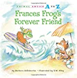Frances Frog's Forever Friend, Barbara deRubertis, 1575653109