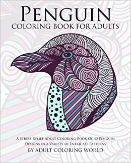 Amazon Penguin Coloring Book For Adults A Stress Relief Adult Of 40 Designs In Variety Intricate Patterns Animal