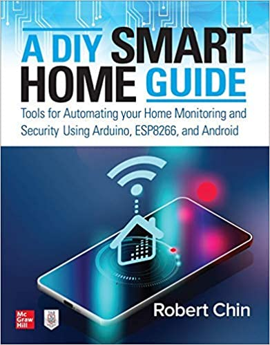 A DIY Smart Home Guide: Tools for Automating Your Home Monitoring and Security Using Arduino, ESP8266, and Android (Retail)