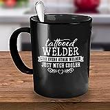 Welder Coffee Mug - Tattooed Welder - Funny 11 oz Black Ceramic Tea Cup - Humorous AndCute Welder Gifts with Welder Sayings