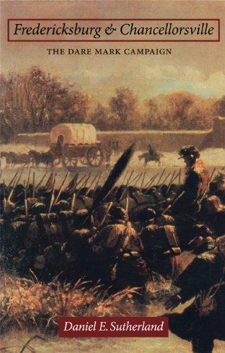 Fredericksburg and Chancellorsville: The Dare Mark...