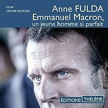 Emmanuel Macron, un jeune homme si parfait | Livre audio Auteur(s) : Anne Fulda Narrateur(s) : Léonne Bourcier