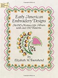Early American Embroidery Designs: An 1815 Manuscript Album with Over 190 Patterns (Dover Embroidery, Needlepoint)