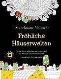 Das schwarze Malbuch: Fröhliche Häuserwelten - Weiße Motive auf schwarzem Hintergrund für Anfänger und Fortgeschrittene: Ausmalbuch für Erwachsene