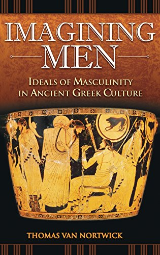 Imagining Men: Ideals of Masculinity in Ancient Greek Culture (Praeger Series on the Ancient World)