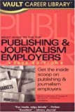 Vault Guide to the Top Publishing and Journalism Employers, Vault Editors, 1581314094