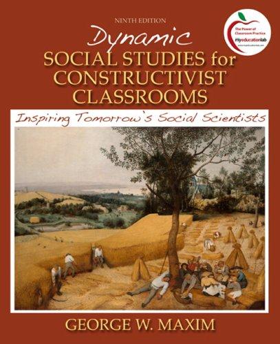 Dynamic Social Studies for Constructivist Classrooms Inspiring Tomorrows Social Scientists 9th Edition