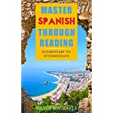 Master Spanish Through Reading: From Elementary to Intermediate  (Boost your vocabulary with over  290 new words and phrases)