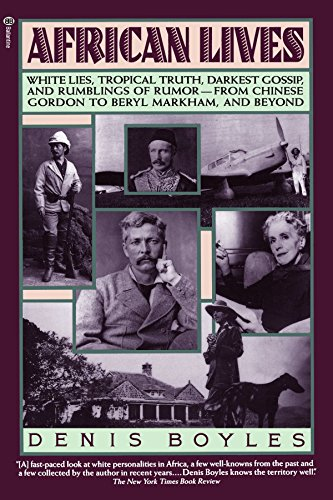 African Lives: White Lies, Tropical Truth, Darkest Gossip, and Rumblings of Rumor from Chinese Gordon to Beryl Markham,
