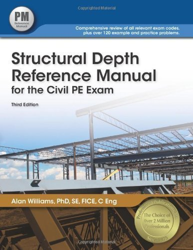Structural Depth Reference Manual for the Civil PE Exam by Williams PhD SE FICE C Eng, Alan Published by Professional Publications, Inc. 3rd (third) , New edition (2012) Paperback