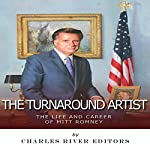 The Turnaround Artist: The Life and Career of Mitt Romney |  Charles River Editors