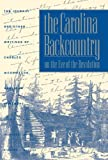 The Carolina Backcountry on the Eve of the Revolution: The Journal and Other Writings of Charles Woodmason, Anglican Itinerant (Published for the ... History and Culture, Williamsburg, Virginia)