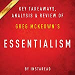 Essentialism: The Disciplined Pursuit of Less, by Greg McKeown: Key Takeaways, Analysis & Review |  Instaread