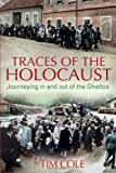 Traces of the Holocaust : Journeying in and Out of the Ghettos, Cole, Tim, 1441169962