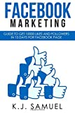 Facebook: Facebook Marketing: Guide to get 10,000 likes and followers in 15 days for Facebook Page(Facebook advertising,Internet Marketing,social media,Instagram)