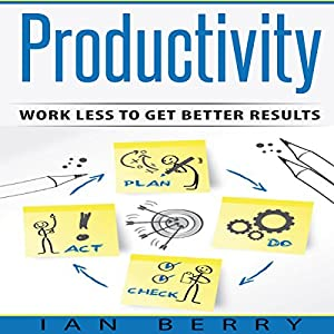 Productivity: Work Less to Get Better Results Audiobook