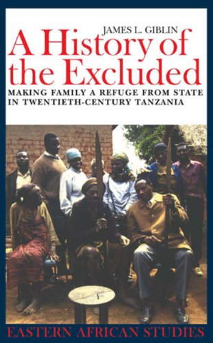 Download A History of the Excluded: Making Family a Refuge from State in Twentieth-century Tanzania (Eastern African Studies) pdf