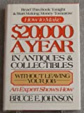 How to Make up to Twenty Thousand Dollars a Year in Antiques and Collectibles Without Leaving Your Job, Bruce Johnson, 0892563095