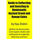 Guide to Collecting and Investing in Numismatic Ancient Greek and Roman Coins by Ilya Zlobin: Written by ancient numismatic coin expert, dealer and enthusiast to make the field easy and fun!
