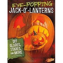 Eye-Popping Jack-o'-Lanterns: DIY Glares, Stares, and More (Hair-Raising Halloween)