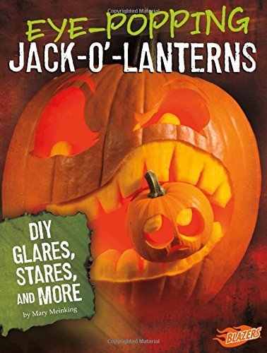 Eye-Popping Jack-o'-Lanterns: DIY Glares, Stares, and More (Hair-Raising -