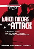 img - for When Ninjas Attack: A Survival Guide for Defending Yourself Against the Silent Assassins book / textbook / text book