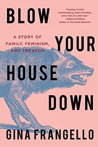 Book Cover: Blow Your House Down: A Story of Family, Feminism, and Treason