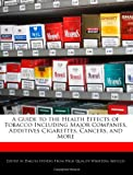 A Guide to the Health Effects of Tobacco Including Major Companies, Additives Cigarettes, Cancers, and More
