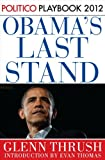 Obama's Last Stand: POLITICO Playbook 2012 (Kindle Single)