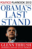 Obama's Last Stand: POLITICO Playbook 2012 (Kindle Single)