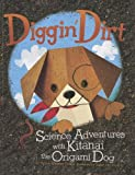 Diggin' Dirt: Science Adventures with Kitanai the Origami Dog (Origami Science Adventures)