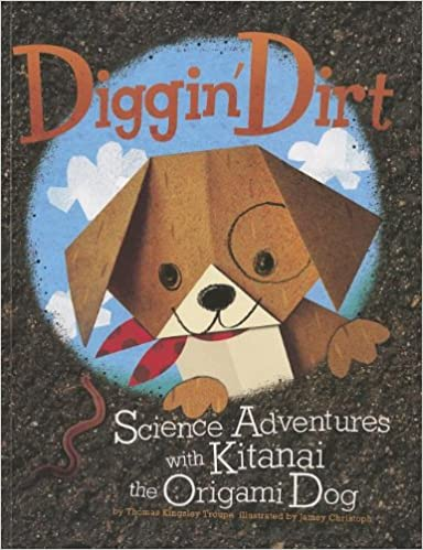 Book Diggin' Dirt: Science Adventures with Kitanai the Origami Dog (Origami Science Adventures)
