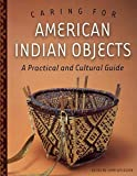 Caring for American Indian Objects 9780873515054