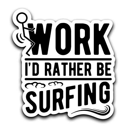 More Shiz Screw Work MKS0395 One 6 Inch Decal Id Rather Be Surfing Decal Sticker Car Truck Van Bumper Window Laptop Cup Wall