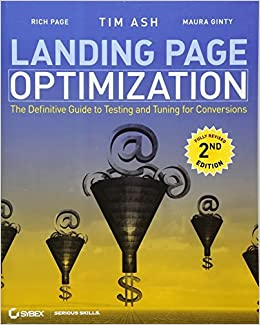 Landing Page Optimization The Definitive Guide to Testing and Tuning for Conversions