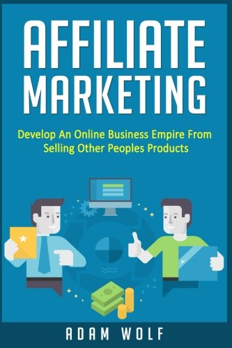 515Uz4bJ0xL - Affiliate Marketing: Develop An Online Business Empire From Selling Other Peoples Products