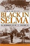 Black in Selma: The Uncommon Life of J.L. Chestnut Jr. (Fire Ant Books) by Chestnut Jr, J. L., Cass, Julia(April 4, 2007) Paperback