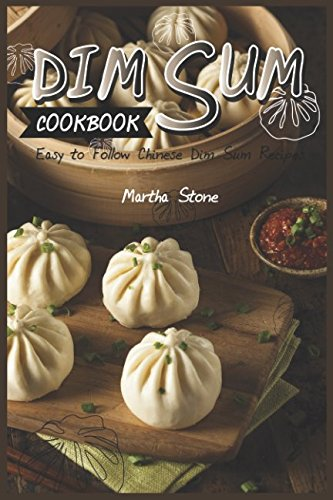 Dim Sum Cookbook: Easy to Follow Chinese Dim Sum Recipes ()