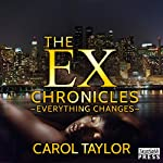 Everything Changes: The Ex Chronicles, Book 3 | Carol Taylor