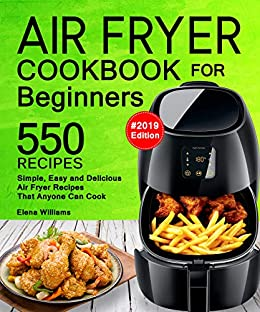 Air Fryer Cookbook For Beginners: 550 Simple, Easy and