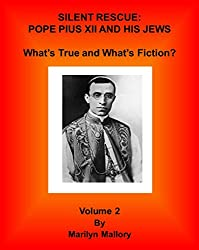 SILENT RESCUE: Pope Pius XII and His Jews  VOL. 2: What's True and What's Fiction? (SILENT RESCUE:  POPE PIUS XII AND HIS JEWS)