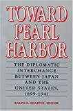Toward Pearl Harbor : The Diplomatic Interchange Between Japan and the United States, 1899-1941, , 1558760458