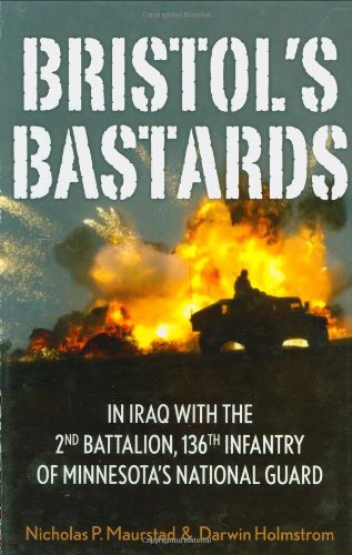Bristol's Bastards: In Iraq with the 2nd Battalion, 136th Infantry of Minnesota's National (Minnesota National Guard)