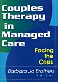 Couples Therapy in Managed Care : Facing the Crisis, Barbara Jo Brothers, 0789008238