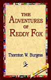 The Adventures of Reddy Fox, Thornton W. Burgess, 1595406956