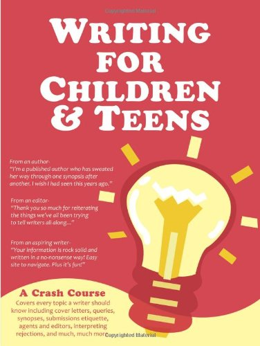 Pdf Reference Writing for Children and Teens: A Crash Course (How to Write, Revise, and Publish a Kid's or Teen Book with Children's Book Publishers)