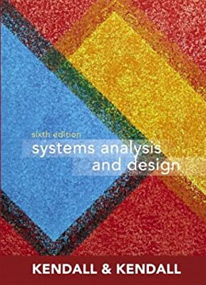 Systems Analysis And Design 6th Edition Kendall Kenneth E Kendall Julie E 9780131454552 Amazon Com Books