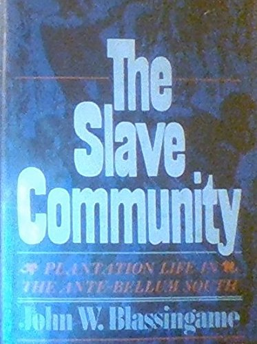 The Slave Community: Plantation Life in the Antebellum South (The Day In The Life Of A Slave)