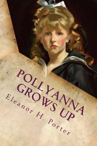 Pollyanna Grows Up by Eleanor H. Porter