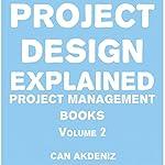 Project Design Explained: Project Management Books, Book 2 | Can Akdeniz
